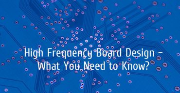 High Frequency Board Design – What You
