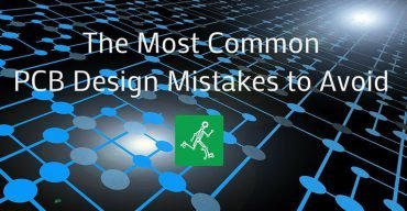 The Most Common PCB Design Mistakes to
