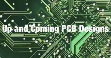 Up and Coming PCB Designs